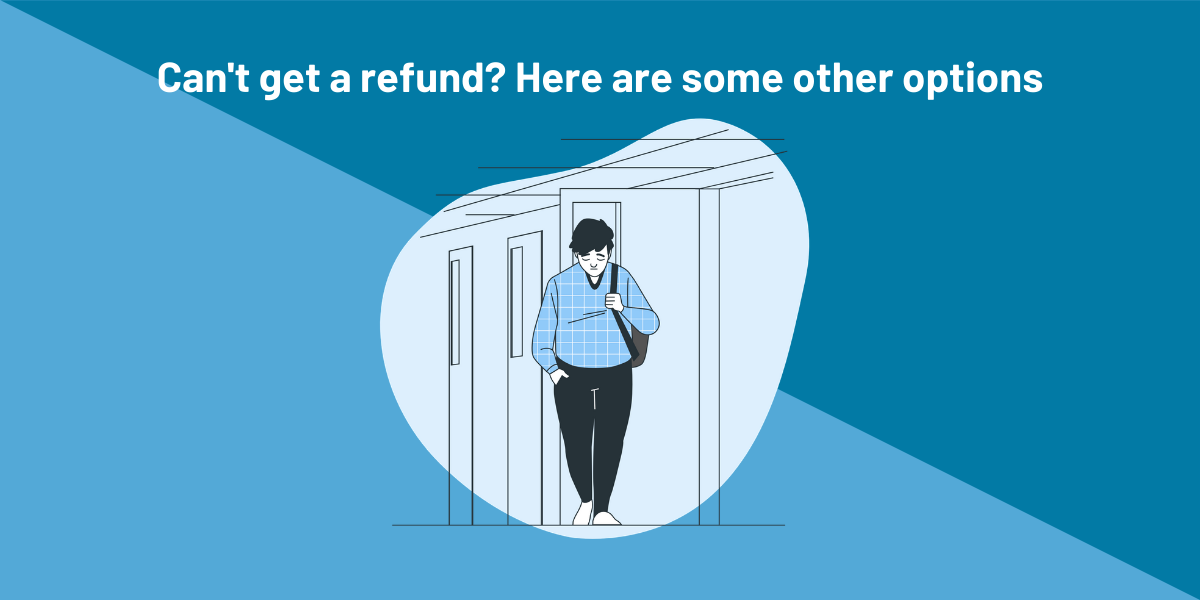 Can't get refund? Here are some other options