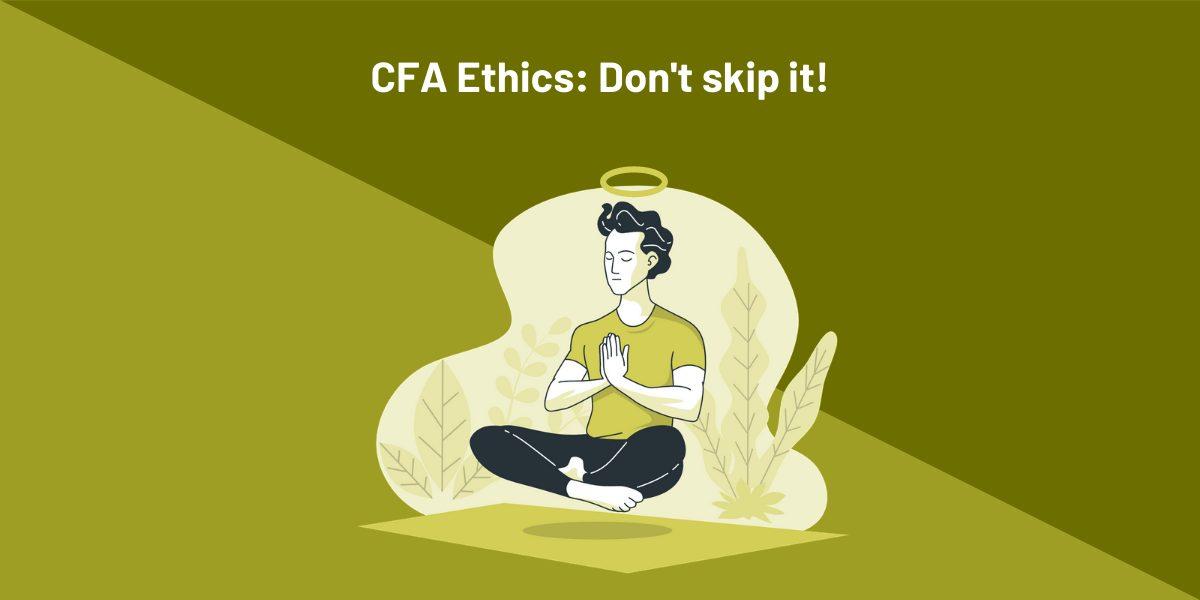 CFA Ethics Don't Skip It
