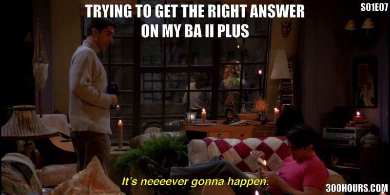 CFA Friends Meme: CFA Questions Calculator BA II Plus