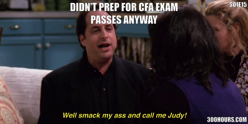 CFA Friends Meme: CFA Stories Passing without Studying
