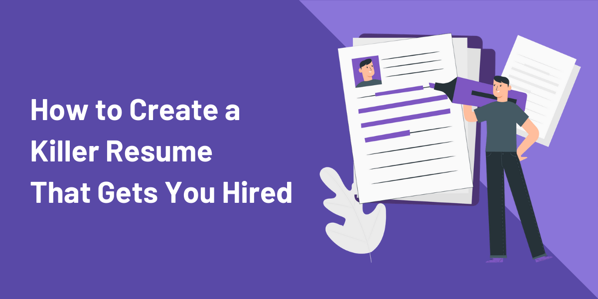 How To Write A Killer Resume That Gets You Hired 3