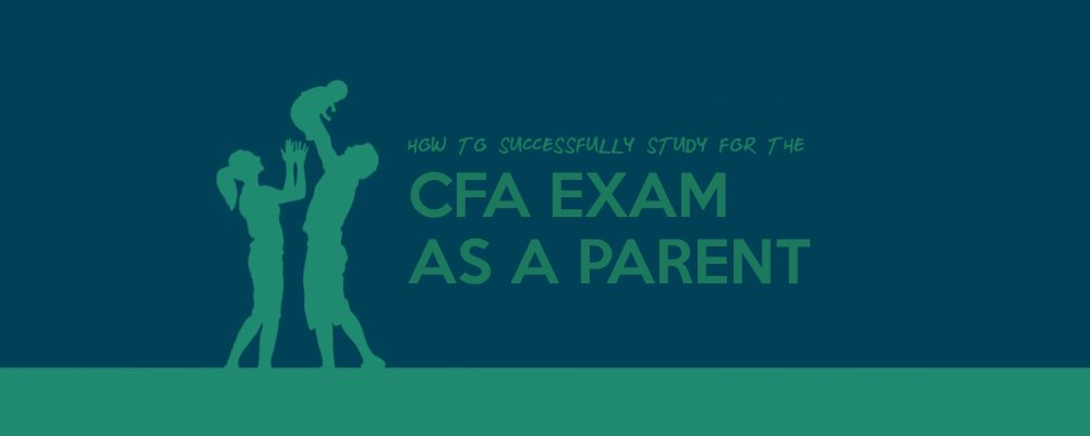 How to Successfully Study for the CFA Exam as a Parent 1