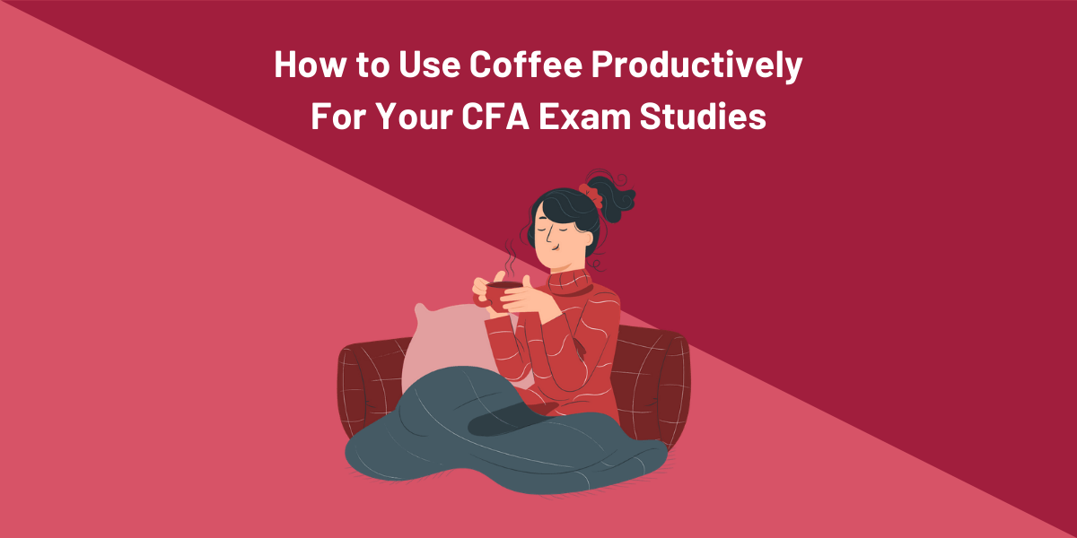 How to use coffee productively for CFA exam studies