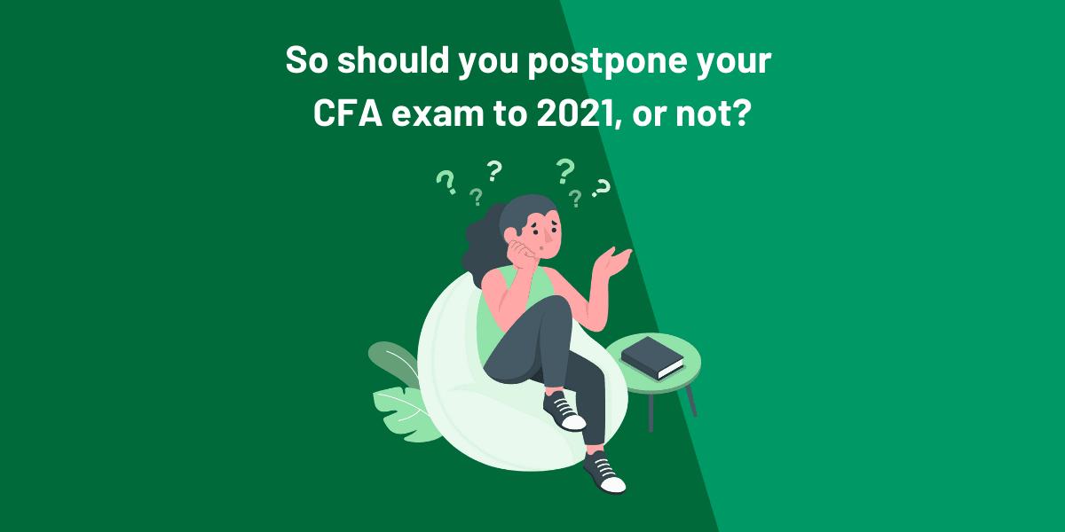 CFA Dec20 or 2021: Should You Postpone Or Not?