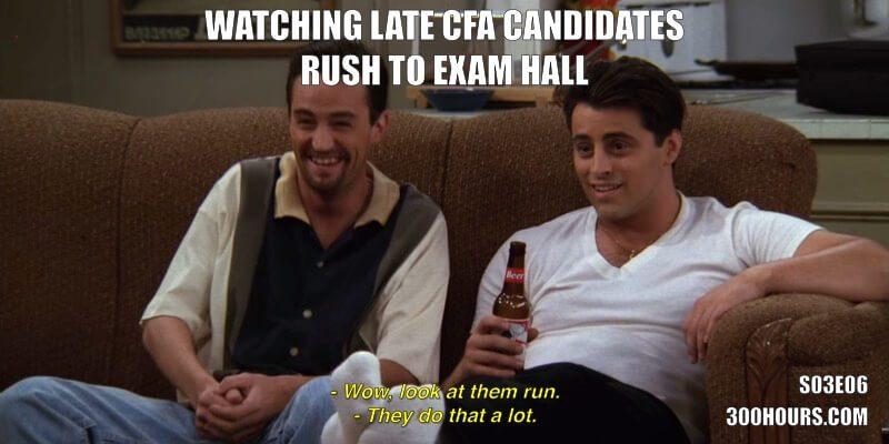 CFA Friends Meme: Late exam candidates