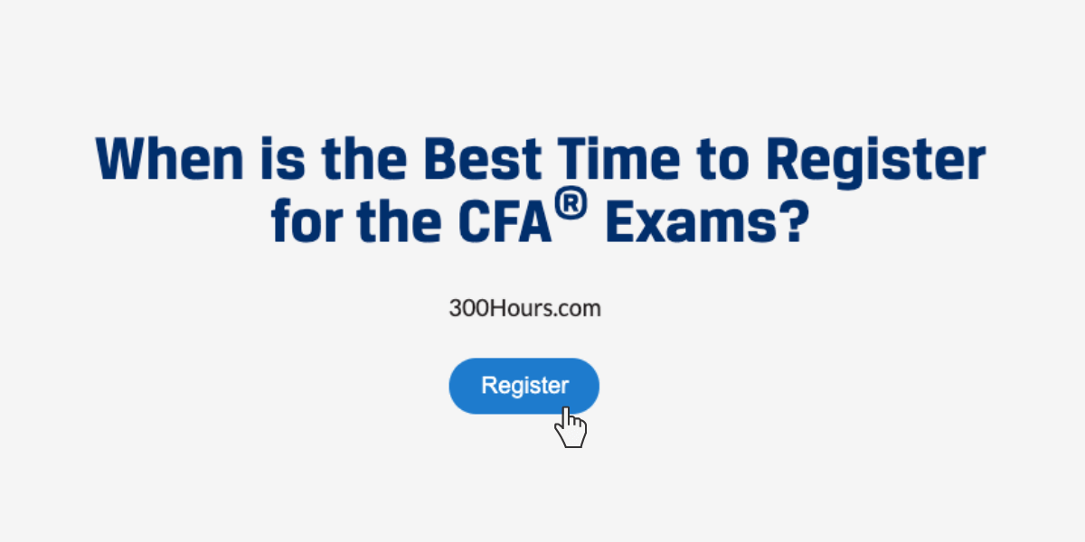 When is the Best Time to Register for the CFA Exams