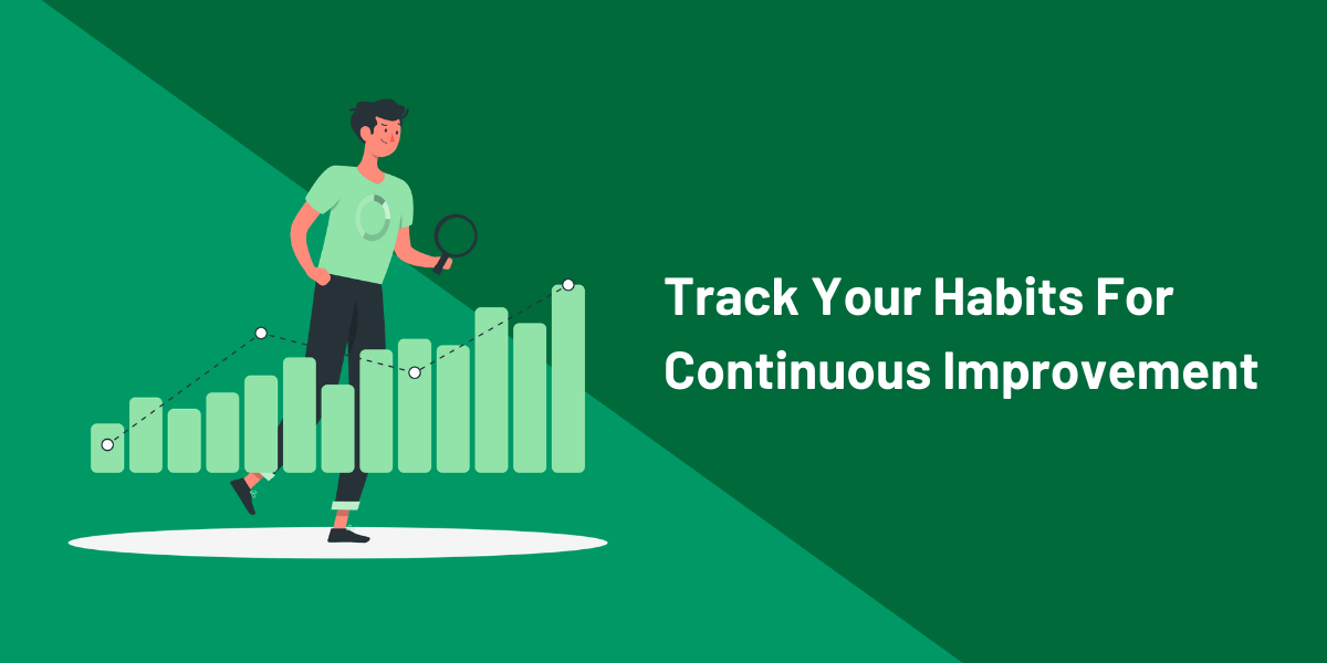 Track Habits For continuous improvements