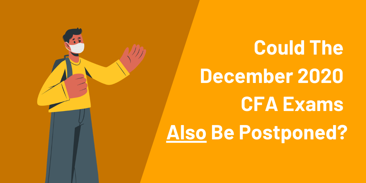 Could the December 2020 CFA Exams Also Be Postponed?