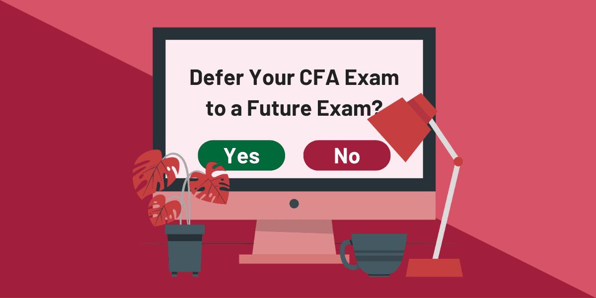 Should You Defer your CFA exam to a future exam?